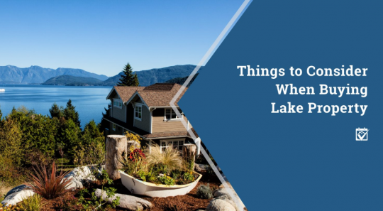 Things to Consider When Buying Lake Proprty